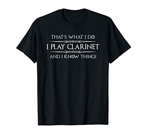 Clarinet Player Gifts - I Play Clarinet & Know Things Funny T-Shirt