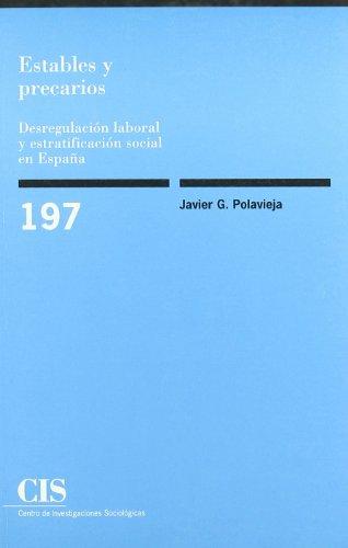 Estables y precarios: Desregulación laboral y estratificación social en España (Monografías)