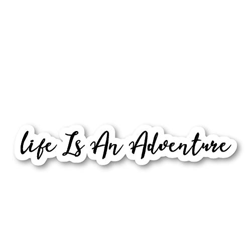 """Life is an Adventure Sticker Inspirational Quotes Stickers - Laptop Stickers - 2.5"""" Vinyl Decal - Laptop, Phone, Tablet Vinyl Decal Sticker S54793"""