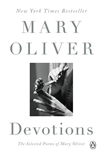 Compare Textbook Prices for Devotions: The Selected Poems of Mary Oliver Reprint Edition ISBN 9780399563263 by Oliver, Mary