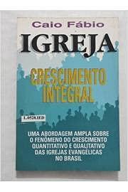Igreja, Crescimento Integral. Uma abordagem ampla sobre o fenômeno do crescimento quantitativo e qualitativo das Igrejas Evangélicas no Brasil