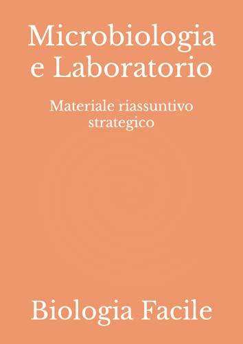 Microbiologia e Laboratorio: Materiale riassuntivo strategico