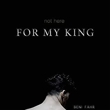 Not Here (For My King)