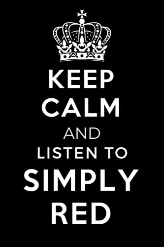 Keep Calm and Listen To Simply Red: Lined Journal Notebook Birthday Gift for Simply Red Lovers: (Composition Book Journal) (6x 9 inches)