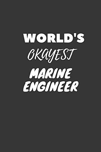 World's Okayest Marine Engineer Notebook: Lined Journal, 120 Pages, 6 x 9, Funny Dream Job, Starting New Career Gag Gift Journal Matte Finish