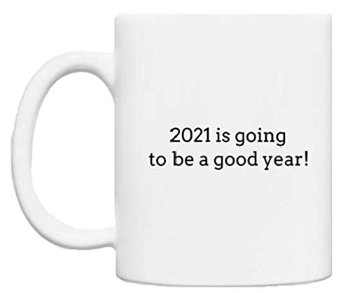 White Ceramic Coffee Mug | 2021 is Going to be a Good Year | 350ml | Funny Novelty Mugs