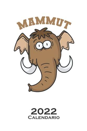 Mamut con tronco corto Calendario 2022: Calendario anual para Los fans de los gigantes de la Edad de Hielo (Spanish Edition)