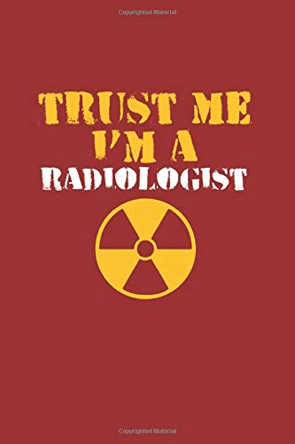 Trust me I'm a Radiologist: Cool Animated Sayings Design For Radiologist Professional Any Occasion Notebook Composition Book Novelty Gift (6