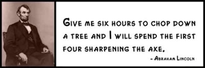 Give me six hours to chop down a tree and I will ABRAHAM LINCOLN Wall Quote