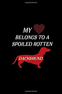 My heart belongs to a spoiled rotten Dachshund: Blank Lined Journal Notebook, 6