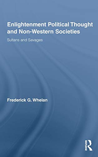 Enlightenment Political Thought and Non-Western Societies: Sultans and Savages (Routledge Studies in Social and Political Thought, Band 65)
