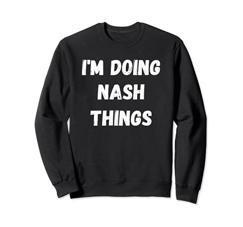Nash regali, sto facendo nash cose Felpa