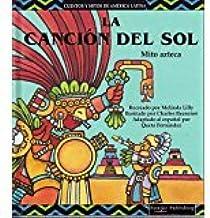 LA Cancion Del Sol/the Song of the Sun (Cuentos Y Mitos De America Latina Series) (Spanish Edition)
