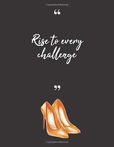 Rise to Every Challenge: High Heel Shoes Design ,Daily Planner And Organizer For Women 2020, To-Do List, Goal Setting, Meal Planner, Gratitude Journal, Large Planner