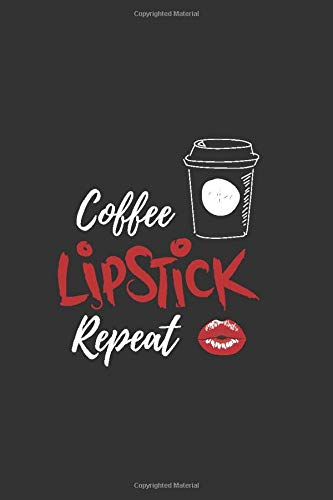 Coffee Lipstick Repeat: Wide Ruled Notebook: Large Journal To Write In, 6.5 x 9 in. Quote Softcover (Coffee Lovers Gifts)