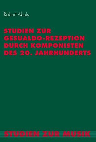 Studien zur Gesualdo-Rezeption durch Komponisten des 20. Jahrhunderts (Studien zur Musik)
