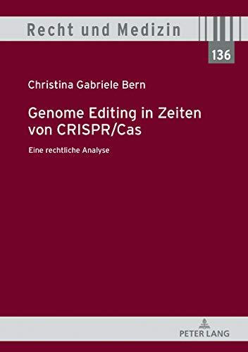 Genome Editing in Zeiten von CRISPR/Cas: Eine rechtliche Analyse (Recht und Medizin 136)