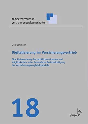 Digitalisierung im Versicherungsvertrieb: Eine Untersuchung der rechtlichen Grenzen und Möglichkeiten unter besonderer Berücksichtigung der ... Versicherungswissenschaften)