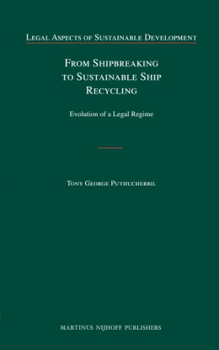 From Shipbreaking to Sustainable Ship Recycling: Evolution of a Legal Regime (Legal Aspects of Sustainable Development)