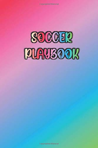 SOCCER PLAYBOOK: Colorful / Rainbow Color of Inspiration Cover- Coaches Notebook Soccer/Football Field Diagrams, Roster Lists, Match Scores, & Notes