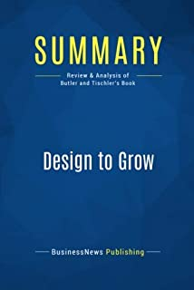 Summary: Design to Grow: Review and Analysis of Butler and Tischler's Book