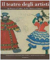 Il teatro degli artisti. Da Picasso a Calder, da De Chirico a Guttuso. Catalogo della mostra (Brescia) Ediz. italiana e inglese: 300 Opere Da Picasso a Calder, De Chirico a Guttuso