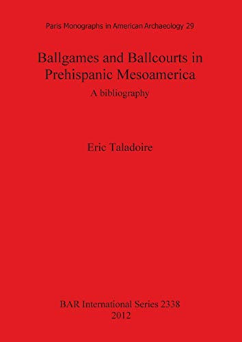 Ballgames and Ballcourts in Prehispanic Mesoamerica: A Bibliography (BAR International Series)