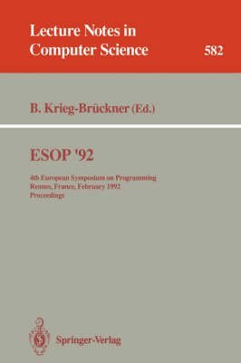 [(ESOP 92 : 4th European Symposium on Programming, Rennes, France, February 26-28, 1992, Proceedings)] [Edited by Bernd Krieg-Brückner] published on (February, 1992)