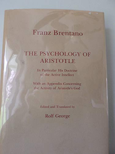 The Psychology of Aristotle: In Particular His Doctrine of the Active Intellect : With an Appendix Concerning the Activity of Aristotle's God