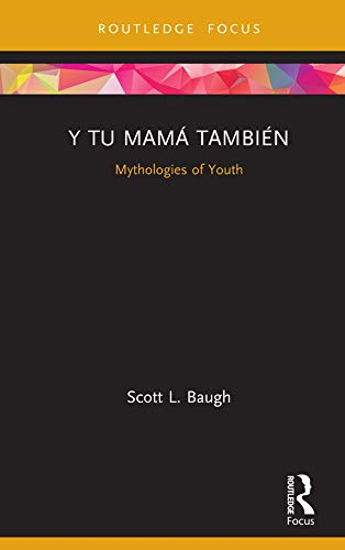 Y Tu Mamá También: Mythologies of Youth (Cinema and Youth Cultures) (English Edition)