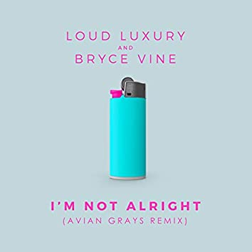 I'm Not Alright (Avian Grays Remix)