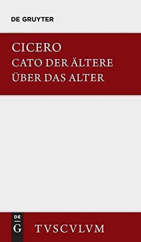 M. Tulli Ciceronis Cato maior de senectute / Cato der Ältere über das Alter: Lateinisch-deutsch (Sammlung Tusculum)