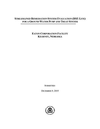 Streamlined Remediation System Evaluation (RSE-Lite) for a Ground Water Pump and Treat System Eaton Corporation Facility Kearney Nebraska (English Edition)