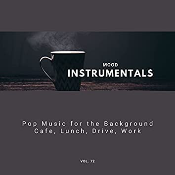 Mood Instrumentals: Pop Music For The Background - Cafe, Lunch, Drive, Work, Vol. 72