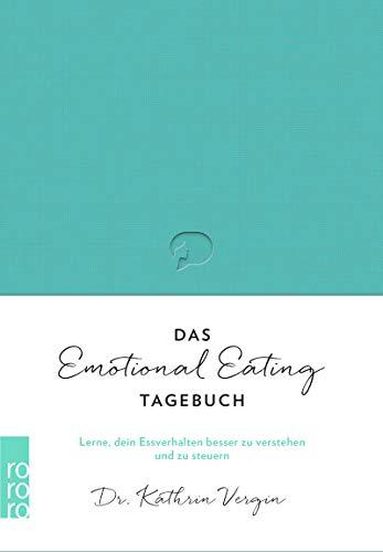 Das Emotional-Eating-Tagebuch: Lerne, dein Essverhalten besser zu verstehen und zu steuern