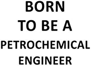 Born To Be A Petrochemical Engineer: Unique Petrochemical Engineer Notebook, Journal Gift, Diary, Doodle Gift or Notebook | 6 x 9 Compact Size- 109 Blank Lined Pages
