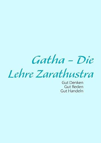 Gatha - Die Lehre Zarathustra: Philosophische Grundlage zur Zarathustrischen Religion
