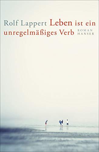 Buchseite und Rezensionen zu 'Leben ist ein unregelmäßiges Verb: Roman' von Rolf Lappert