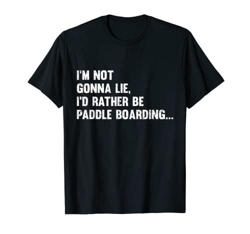 No voy a mentir, sería mejor ser paddle embarque NGL Camiseta