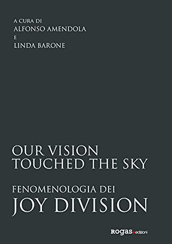 Our vision touched the sky. Fenomenologia dei Joy Division