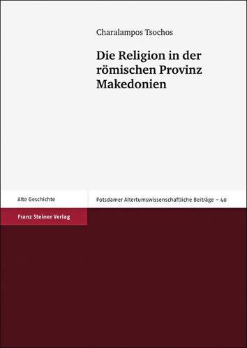 Die Religion in der römischen Provinz Makedonien (Potsdamer Altertumswissenschaftliche Beitrage (Pawb))