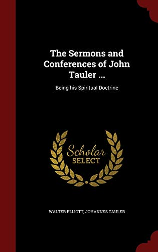 The Sermons and Conferences of John Tauler ...: Being His Spiritual Doctrine