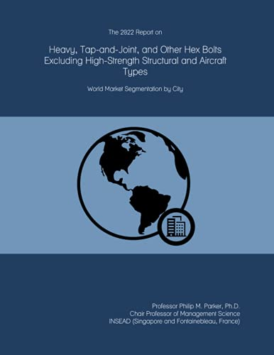 The 2022 Report on Heavy, Tap-and-Joint, and Other Hex Bolts Excluding High-Strength Structural and Aircraft Types: World Market Segmentation by City