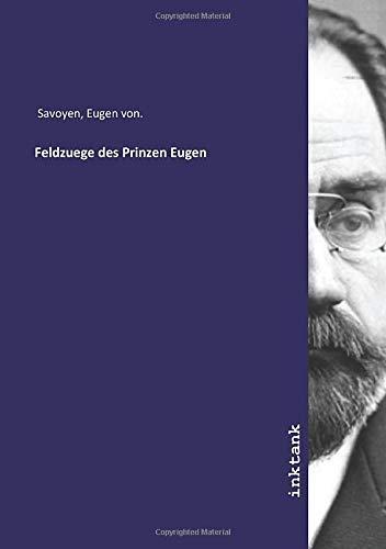 Feldzuege des Prinzen Eugen