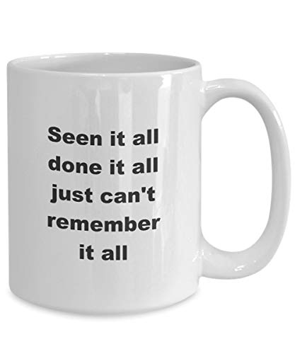 Mug à café Seen it All Done it All Just Cant Remember it All