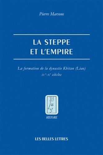 La Steppe et l'Empire: La formation de la dynastie Khitan (Liao) - IVe-Xe siècles (Histoire) (French Edition)