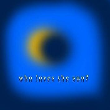 Who Loves The Sun?