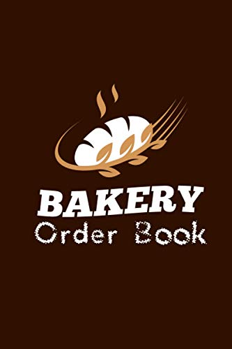 Bakery Order Book: Planner, Bakery order book, cupcakes order form, Diary for all my orders, Cake Order Forms record customer information order description