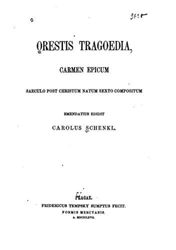 Orestis Tragoedia, Carmen Epicum Saeculo Post Christum Natum Sexto Compositum (English Edition)