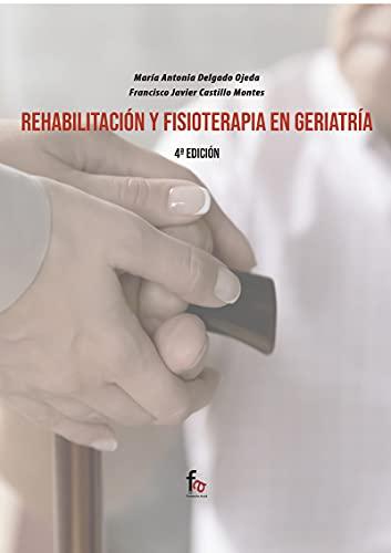 REHABILITACIÓN Y FISIOTERAPIA EN GERIATRÌA-4ºEDICIÓN (GERIATRIA Y GERONTOLOGIA)